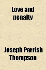 Love and Penalty; Or, Eternal Punishment Consistent with the Fatherhood of God af Joseph Parrish Thompson