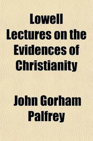 Lowell Lectures on the Evidences of Christianity (Volume 2) af John G. Palfrey