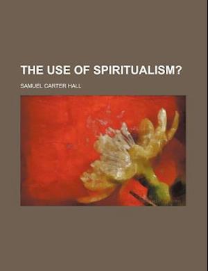 The Use of Spiritualism? af Samuel Carter Hall
