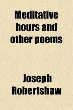 Meditative Hours and Other Poems af Joseph Robertshaw