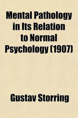Mental Pathology in Its Relation to Normal Psychology af Gustav Strring, Gustav Storring