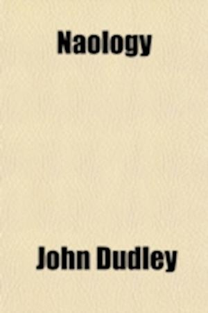 Naology; Or, a Treatise on the Origin, Progress, and Symbolical Import of the Sacred Structures of the Most Eminent Nations and Ages of the World af John Dudley