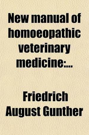 New Manual of Homoeopathic Veterinary Medicine af Friedrich August Gunther
