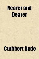 Nearer and Dearer; A Tale Out of School a Novelette af Cuthbert Bede