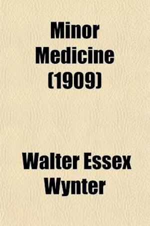 Minor Medicine; A Treatise on the Nature and Treatment of Common Ailments af Walter Essex Wynter