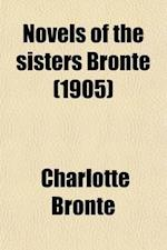 Novels of the Sisters Bronte Volume 3; Shirley, by Charlotte Bronte af Temple Scott, Charlotte Bronte