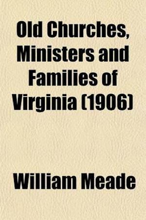 Old Churches, Ministers and Families of Virginia (Volume 1) af William Meade