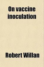 On Vaccine Inoculation af Robert Willan
