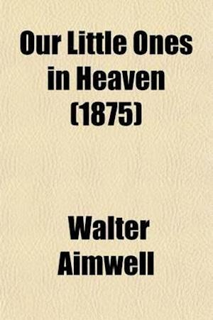 Our Little Ones in Heaven af Walter Aimwell