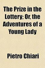 The Prize in the Lottery; Or, the Adventures of a Young Lady af Pietro Chiari