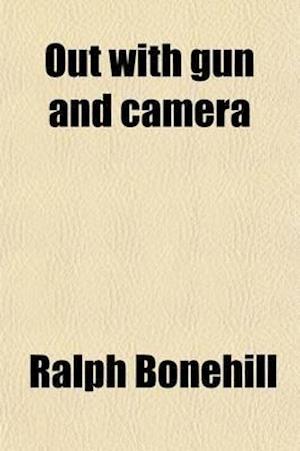 Out with Gun and Camera af Ralph Bonehill