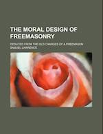 The Moral Design of Freemasonry; Deduced from the Old Charges of a Freemason af Samuel Lawrence