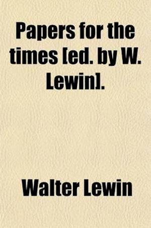 Papers for the Times [Ed. by W. Lewin]. af Walter Lewin