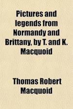 Pictures and Legends from Normandy and Brittany, by T. and K. Macquoid af Thomas Robert Macquoid