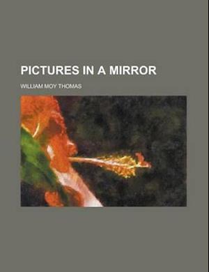 Pictures in a Mirror af William Moy Thomas