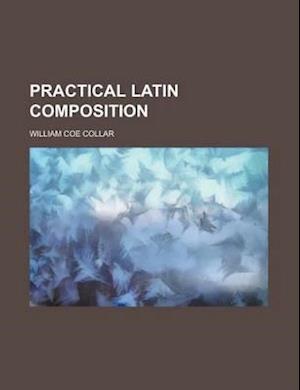 Practical Latin Composition af William Coe Collar