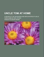 Uncle Tom at Home; A Review of the Reviewers and Repudiators of Uncle Tom's Cabin by Mrs. Stowe af Francis Colburn Adams