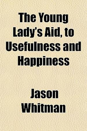 The Young Lady's Aid, to Usefulness and Happiness af Jason Whitman