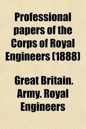 Professional Papers of the Corps of Royal Engineers (Volume 13) af Great Britain Army Royal Engineers