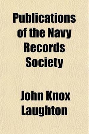 Publications of the Navy Records Society (Volume 1; V. 20) af John Knox Laughton, Navy Records Society