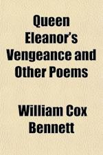 Queen Eleanor's Vengeance and Other Poems af William Cox Bennett