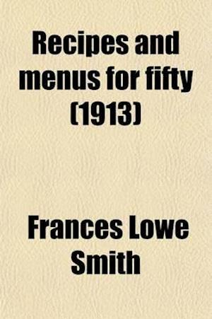 Recipes and Menus for Fifty af Frances Lowe Smith