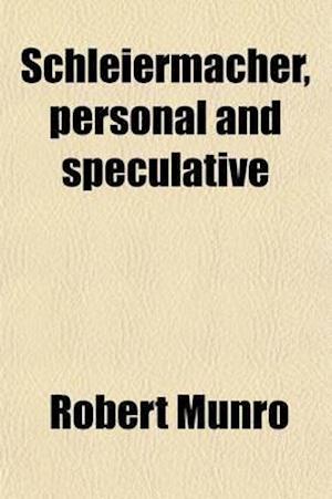 Schleiermacher, Personal and Speculative af Robert Munro