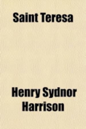 Saint Teresa; A Novel af Henry Sydnor Harrison