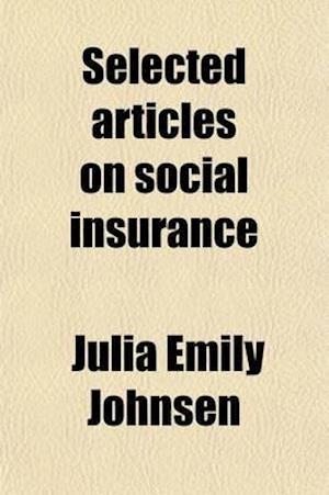 Selected Articles on Social Insurance af Julia Emily Johnsen
