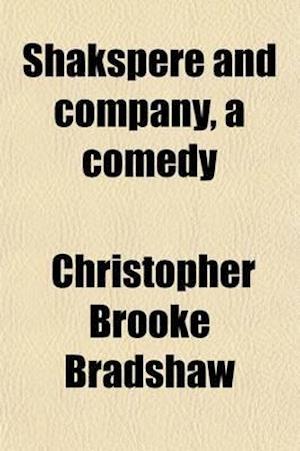 Shakspere and Company, a Comedy af Christopher Brooke Bradshaw