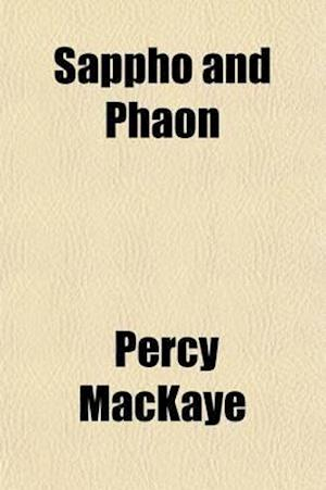 Sappho and Phaon; A Tragedy, Set Forth with a Prologue, Induction, Prelude, Interludes, and Epilogue af Percy Mackaye