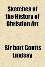 Sketches of the History of Christian Art (Volume 2) af Alexander Crawford Lindsay Crawford, Alexander William C. Lindsay, Bart Coutts Lindsay