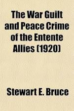 The War Guilt and Peace Crime of the Entente Allies af Stewart E. Bruce