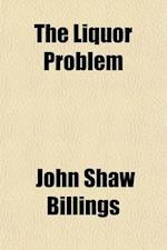 The Liquor Problem; A Summary of Investigations Conducted by the Committee on Fifty, 1893-1903 af John Shaw Billings