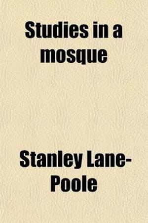 Studies in a Mosque af Stanley Lane-Poole
