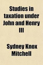 Studies in Taxation Under John and Henry III (Volume 2) af Sydney Knox Mitchell