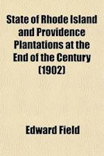 State of Rhode Island and Providence Plantations at the End of the Century (Volume 3); A History af Edward Field