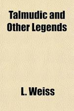 Talmudic and Other Legends; Facts and Fictions from Olden Times af Louis Weiss, L. Weiss