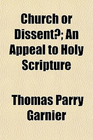 Church or Dissent?; An Appeal to Holy Scripture af Thomas Parry Garnier