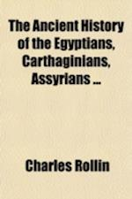 The Ancient History of the Egyptians, Carthaginians, Assyrians (Volume 5) af Charles Rollin