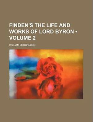 Finden's the Life and Works of Lord Byron (Volume 2) af William Brockedon
