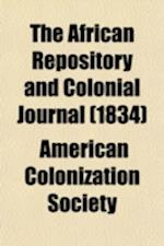 The African Repository and Colonial Journal (Volume 10) af American Colonization Society
