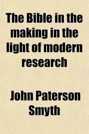 The Bible in the Making in the Light of Modern Research af John Paterson Smyth