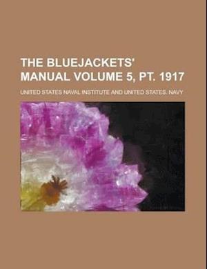 The Bluejackets' Manual Volume 5, PT. 1917 af United States, United States, United States Naval Institute