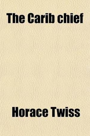 The Carib Chief; A Tragedy in Five Acts af Horace Twiss