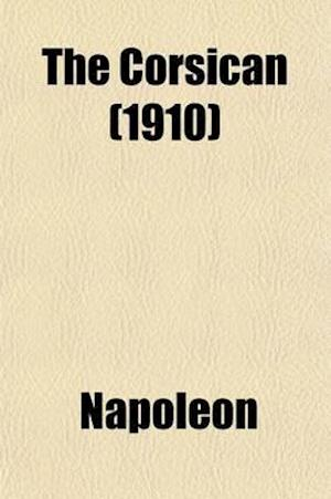 The Corsican; A Diary of Napoleon's Life in His Own Words af Napoleon I. (Emperor of the French), Napoleon, Napoleon I