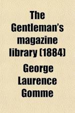 The Gentleman's Magazine Library (Volume 7, PT. 2); Being a Classified Collection of the Chief Contents of the Gentleman's Magazine from 1731 to 1868 af George Laurence Gomme