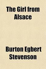 The Girl from Alsace; A Romance of the Great War Originally Published Under the Title of Little Comrade af Burton Egbert Stevenson