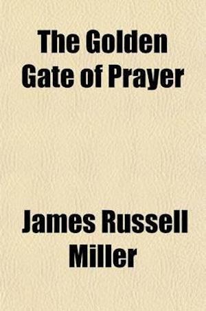 The Golden Gate of Prayer af James Russell Miller