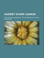 Harriet Starr Cannon; First Mother Superior of the Sisterhood of St. Mary af Morgan Dix